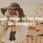 5 Simple Steps to Get Featured On Instagram