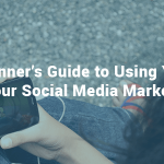 The Beginner's Guide to Using YouTube in Your Social Media Marketing