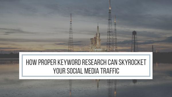 How Proper Keyword Research Can Skyrocket Your Social Media Traffic