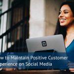 How to Maintain Positive Customer Experience on Social Media