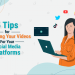 5 Tips for Enhancing Your Videos For Your Social Media Platforms